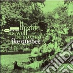IT MIGHT AS WELL BE SPRING (2006 REISSUE cd musicale di Ike Quebec