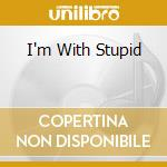 I'M WITH STUPID cd musicale di PET SHOP BOYS