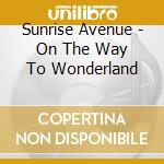ON THE WAY TO WONDERLAND cd musicale di SUNRISE AVENUE