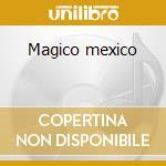 Magico mexico cd musicale di Machucambos Los
