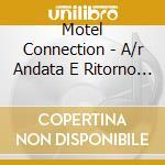A/R ANDATA E RITORNO (COLONNA SONORA) cd musicale di Connection Motel