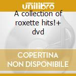 A collection of roxette hits!+ dvd cd musicale di Roxette