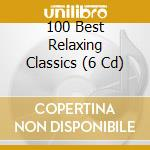 100 BEST RELAXING CLASSICS (BOX 6 CD) cd musicale di ARTISTI VARI