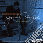 YOU'VE CHANGED  (FEAT. S. CAMMARIERE/D.REEVES...) cd musicale di Fabrizio Rosso