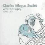 CORNELL 1964 FEAT. ERIC DOLPHY cd musicale di MINGUS CHARLES SEXTET