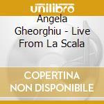 LIVE FROM LA SCALA cd musicale di Angela Gheorghiu