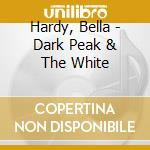 Bella hardy-the dark peak and the...cd cd musicale di Bella Hardy