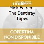 DEATHRAY TAPES                            cd musicale di Mick/deviant Farren