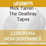 Mick Farren - The Deathray Tapes cd musicale di Mick/deviant Farren