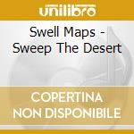 SWEEP THE DESERT                          cd musicale di Maps Swell
