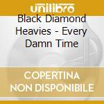 EVERY DAMN TIME                           cd musicale di BLACK DIAMOND HEAVIE