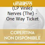 (LP VINILE) One way ticket lp vinile di NERVES