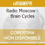 BRAIN CYCLES                              cd musicale di Moscow Radio
