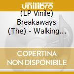 (LP VINILE) Walking out on love - the lost sessions lp vinile di BREAKAWAYS