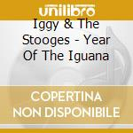 Iggy & The Stooges - Year Of The Iguana cd musicale di IGGY & THE STOOGES