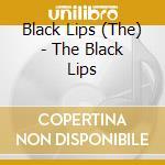 BLACK LIPS                                cd musicale di Lips Black