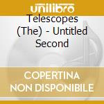 UNTITLED SECOND                           cd musicale di TELESCOPES