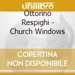 Church windows cd musicale di Respighi