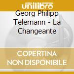 Changeante v.1, la cd musicale di Telemann georg phili