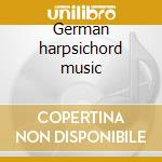 German harpsichord music cd musicale di Artisti Vari