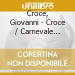 Croce, Giovanni - Croce / Carnevale Veneziano cd musicale di Artisti Vari