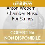 Webern, Anton - Webern / Chamber Music For Strings cd musicale
