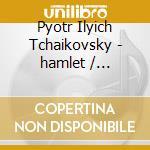 Hamlet cd musicale di Tchaikovsky