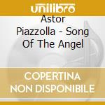 Song of the angel cd musicale di Astor Piazzolla