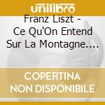 Liszt, Franz - Ce Qu''On Entend Sur La Montagne. Pr cd musicale di Liszt