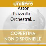 Piazzolla, Astor - Piazzolla / Orchestral Works Vol. 2 cd musicale di Astor Piazzolla
