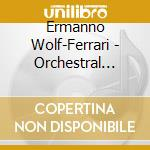 Ermanno Wolf-Ferrari - Geoghegan Karen - Bbc Philharmonic - Orchestral Works cd musicale di Wolf - ferrari