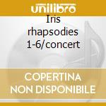 Iris rhapsodies 1-6/concert cd musicale di Stanford King