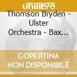 Thomson Bryden - Ulster Orchestra - Bax Arnold - Symphonie No 4 - Tintagel cd musicale di Bax