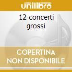 12 concerti grossi cd musicale di Arcangelo Corelli