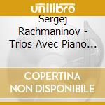 Rachmaninov, Serge - Trios Avec Piano N? 1 And 2 cd musicale di Sergei Rachmaninoff