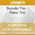 Borodin Trio - Piano Trio cd musicale di Artisti Vari
