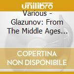 Glazzunov midle ages cd musicale di Artisti Vari