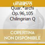 QUAR.*ARCHI OP.96,105 CHILINGIRIAN Q cd musicale di DVORAK