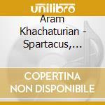 Khatchaturian - Spartacus, Suites De Ballet N. 1-3 cd musicale di Khachaturian