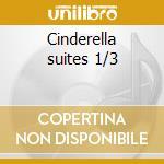Cinderella suites 1/3 cd musicale di Sergei Prokofiev