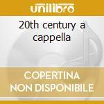 20th century a cappella cd musicale di Artisti Vari