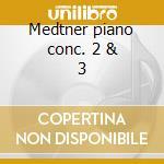 Medtner piano conc. 2 & 3 cd musicale di Artisti Vari