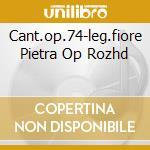 CANT.OP.74-LEG.FIORE PIETRA OP ROZHD cd musicale di PROKOFIEV