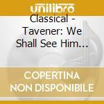 Tavener we shall see him cd musicale di Artisti Vari