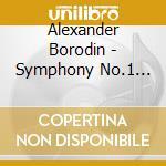 Borodine, Alexandre - Symphonies N? 1 And 3 cd musicale di Alexander Borodin