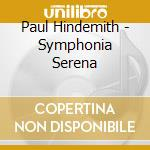 Sinfonia serena/sinf.die harmo cd musicale di Paul Hindemith