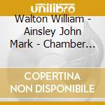 Walton William - Ainsley John Mark - Chamber Music cd musicale di Chuck Walton