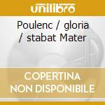 Gloria/stabat mater cd musicale di Poulenc
