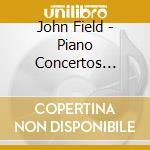 Piano concertos 1 e 2 cd musicale di John Field