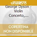 Violin concerto etc. cd musicale di Dyson